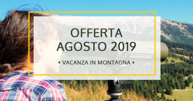 Offerta Vacanza in Montagna a Agosto 2019