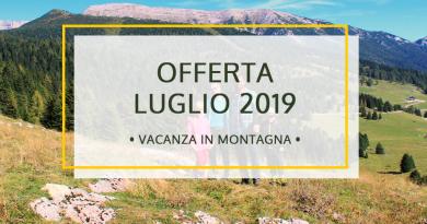 Offerta Vacanza in Montagna a Luglio 2019